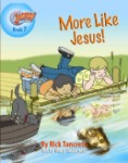 Hang on to Jesus! Adventures: More Like Jesus (Illustrated)