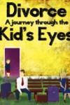 Divorce: A Journey Through the Kids Eyes