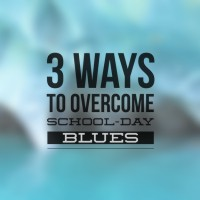 3 ways to overcome school day blues
