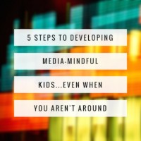 5 Steps to Developing Media Mindful Kids