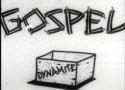 Historical Perspective: Gospel Dynamite