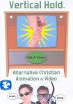 Vertical Hold: Alternative Christian Animation and Video