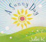 A Sunny Day by Julie K (CD)