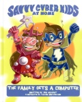 The Savvy Cyber Kids at Home: The Family Gets a Computer (Illustrated)