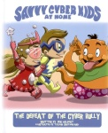 The Savvy Cyber Kids at Home: The Defeat of the Cyber Bully (Illustrated)